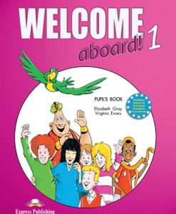 Welcome Aboard! 1Pupil's Book